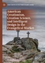American Creationism, Creation Science, and Intelligent Design in the Evangelical Market