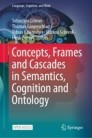 Concepts, Frames and Cascades in Semantics, Cognition and Ontology