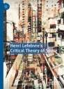 Henri Lefebvre's Critical Theory of Space