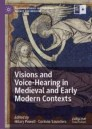 Visions and Voice-Hearing in Medieval and Early Modern Contexts