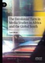 The Decolonial Turn in Media Studies in Africa and the Global South
