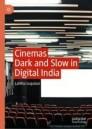 Cinemas Dark and Slow in Digital India