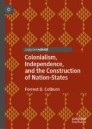 Colonialism, Independence, and the Construction of Nation-States
