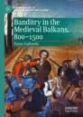 Banditry in the Medieval Balkans, 800-1500