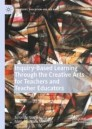 Inquiry-Based Learning Through the Creative Arts for Teachers and Teacher Educators