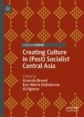 Creating Culture in (Post) Socialist Central Asia