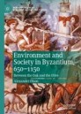 Environment and Society in Byzantium, 650-1150