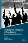 The Palgrave Handbook of Small Arms and Conflicts in Africa