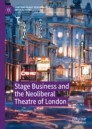 Stage Business and the Neoliberal Theatre of London