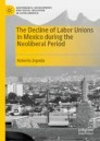 The Decline of Labor Unions in Mexico during the Neoliberal Period