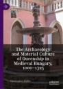 The Archaeology and Material Culture of Queenship in Medieval Hungary, 1000–1395