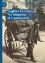 Siegfried Kracauer, or, The Allegories of Improvisation