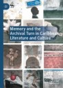 Memory and the Archival Turn in Caribbean Literature and Culture