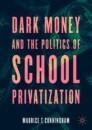 Dark Money and the Politics of School Privatization