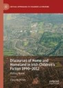 Discourses of Home and Homeland in Irish Children's Fiction 1990-2012