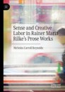 Sense and Creative Labor in Rainer Maria Rilke's Prose Works