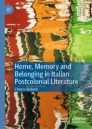 Home, Memory and Belonging in Italian Postcolonial Literature