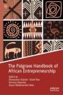 The Palgrave Handbook of African Entrepreneurship