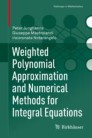 Weighted Polynomial Approximation and Numerical Methods for Integral Equations