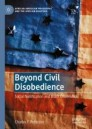 Beyond Civil Disobedience