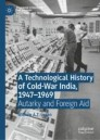 A Technological History of Cold-War India, 1947-1969