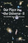 Our Place in the Universe - II