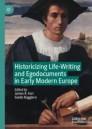 Historicizing Life-Writing and Egodocuments in Early Modern Europe