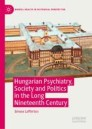 Hungarian Psychiatry, Society and Politics in the Long Nineteenth Century