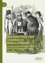Merchant Princes and Charlatans or Makers of Money?