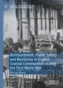 Bombardment, Public Safety and Resilience in English Coastal Communities during the First World War