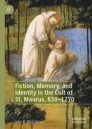 Fiction, Memory, and Identity in the Cult of St. Maurus, 830–1270