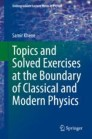Topics and Solved Exercises at the Boundary of Classical and Modern Physics