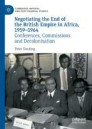 Negotiating the End of the British Empire in Africa, 1959-1964