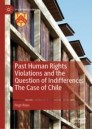 Past Human Rights Violations and the Question of Indifference: The Case of Chile