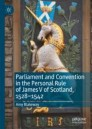 Parliament and Convention in the Personal Rule of James V of Scotland, 1528–1542