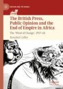 The British Press, Public Opinion and the End of Empire in Africa