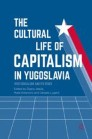 The Cultural Life of Capitalism in Yugoslavia