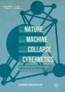 The Nature of the Machine and the Collapse of Cybernetics