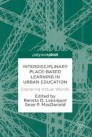 Interdisciplinary Place-Based Learning in Urban Education