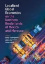 Localized Global Economies on the Northern Borderlands of Mexico and Morocco