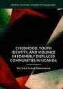 Childhood, Youth Identity, and Violence in Formerly Displaced Communities in Uganda