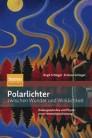 Polarlichter zwischen Wunder und Wirklichkeit