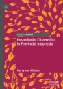 Postcolonial Citizenship in Provincial Indonesia
