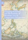 Changing Dynamics and Mechanisms of Maritime Asia in Comparative Perspectives