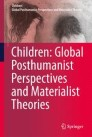 Children: Global Posthumanist Perspectives and Materialist Theories
